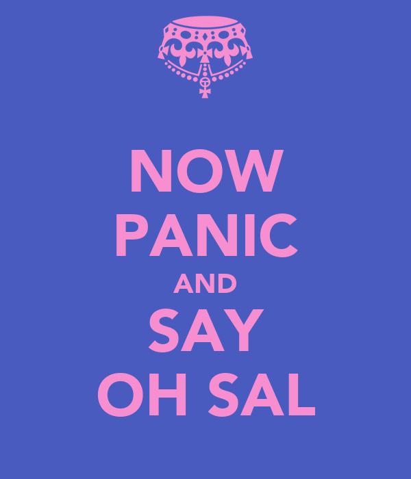 NOW PANIC AND SAY OH SAL