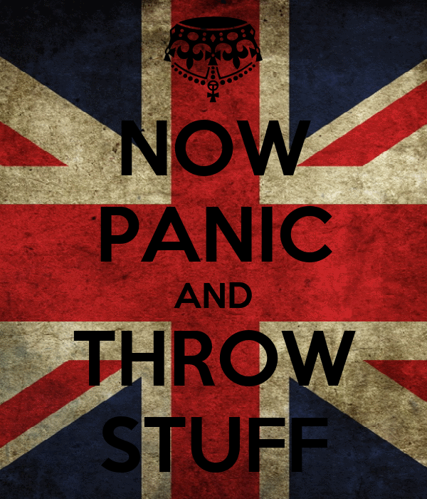 NOW PANIC AND THROW STUFF