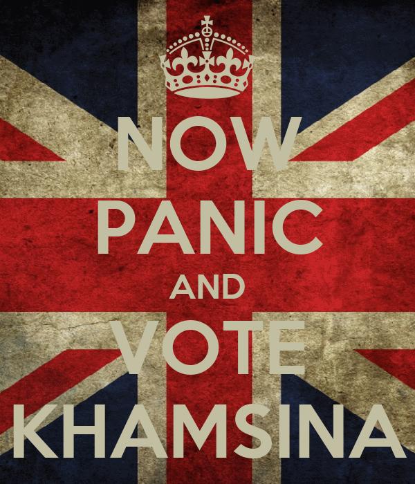 NOW PANIC AND VOTE KHAMSINA
