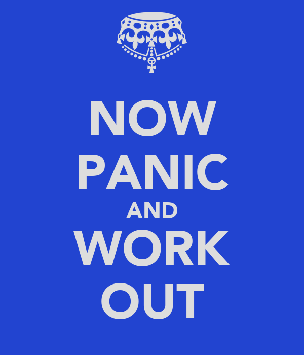 NOW PANIC AND WORK OUT