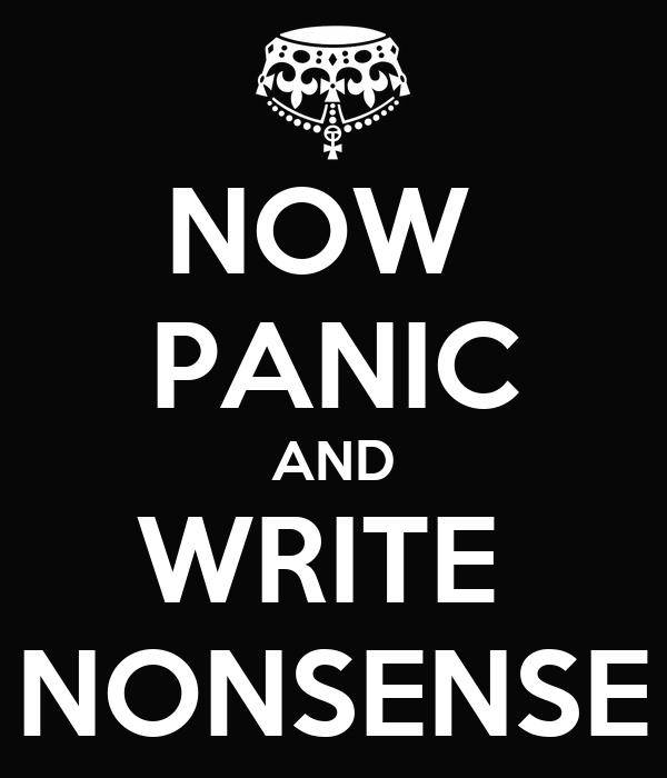 NOW  PANIC AND WRITE  NONSENSE