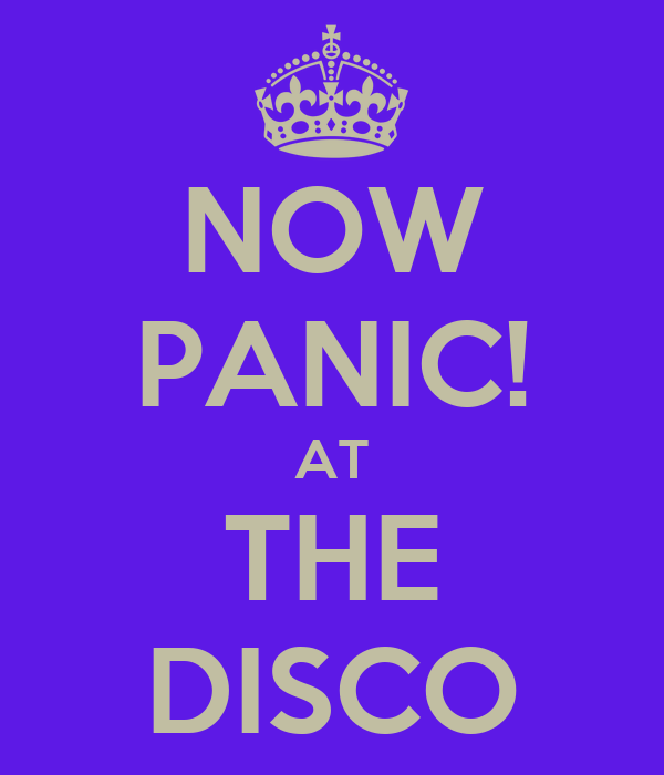 NOW PANIC! AT THE DISCO