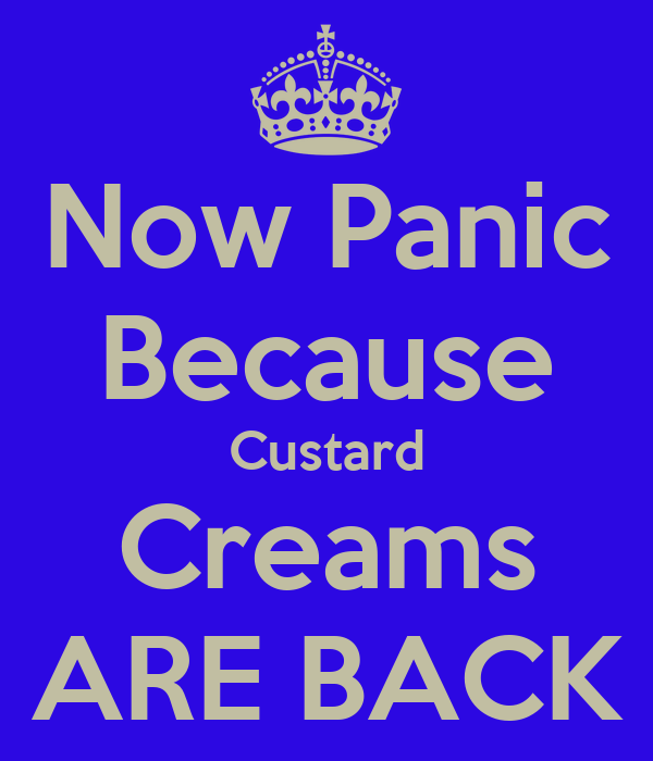 Now Panic Because Custard Creams ARE BACK