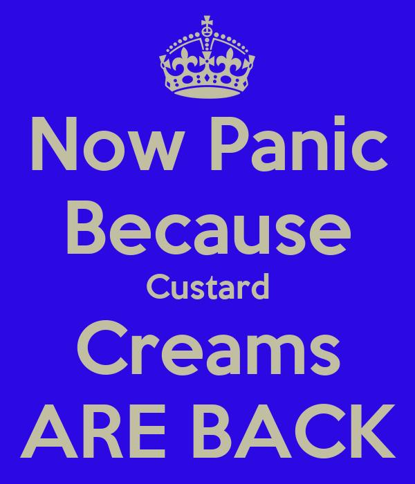 Now Panic Because Custard Creams ARE BACK