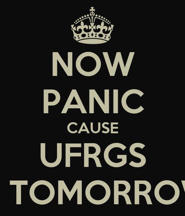 NOW PANIC CAUSE UFRGS IS TOMORROW