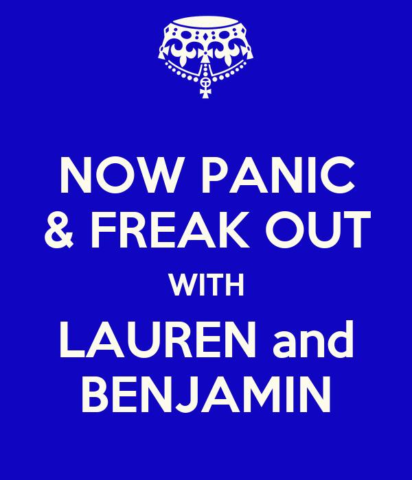 NOW PANIC & FREAK OUT WITH LAUREN and BENJAMIN