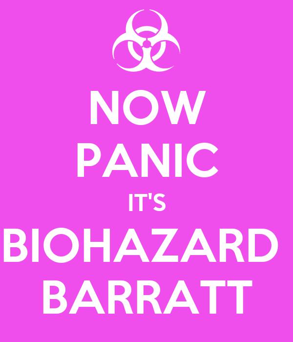 NOW PANIC IT'S BIOHAZARD  BARRATT