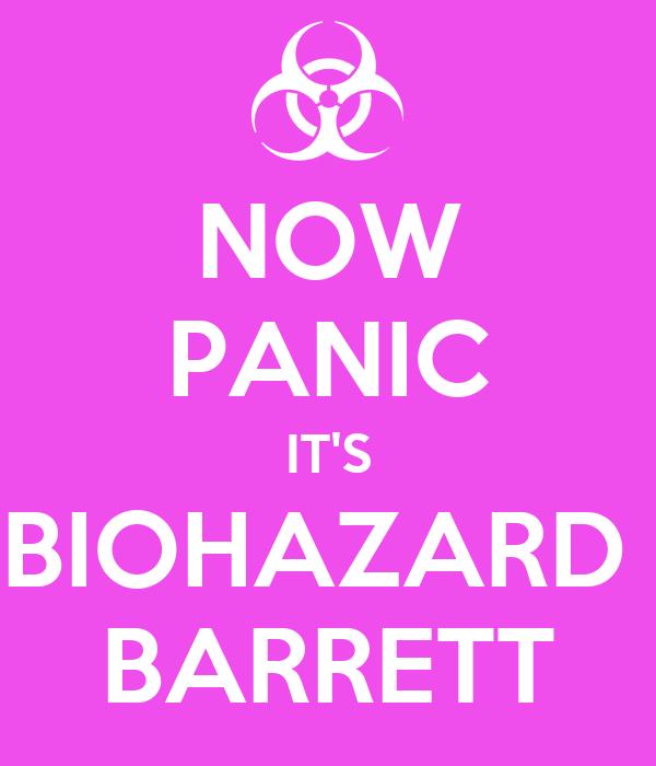 NOW PANIC IT'S BIOHAZARD  BARRETT