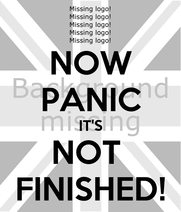 NOW PANIC IT'S NOT  FINISHED!