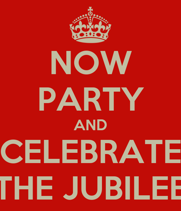 NOW PARTY AND CELEBRATE THE JUBILEE