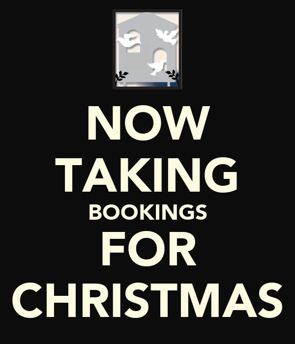 NOW TAKING BOOKINGS FOR CHRISTMAS