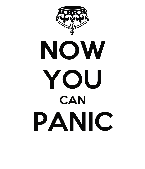 NOW YOU CAN PANIC