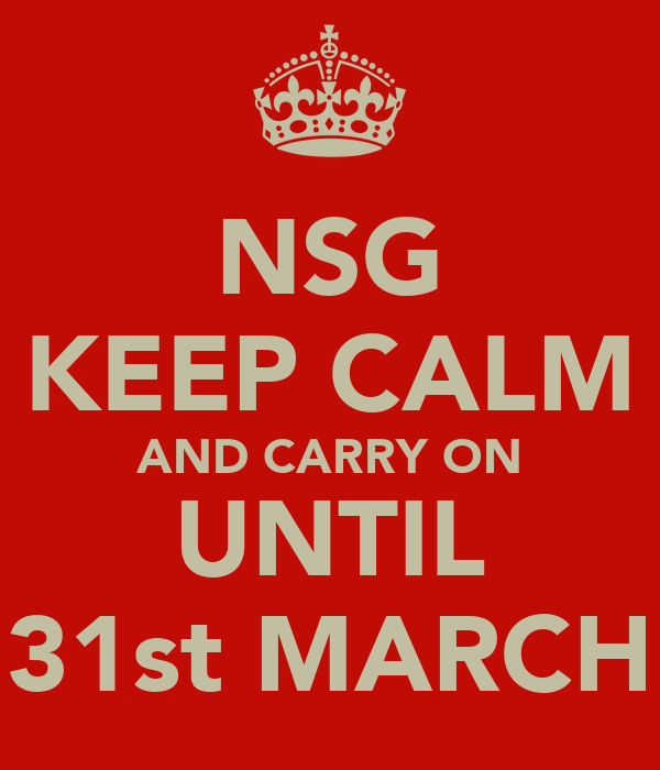 NSG KEEP CALM AND CARRY ON UNTIL 31st MARCH