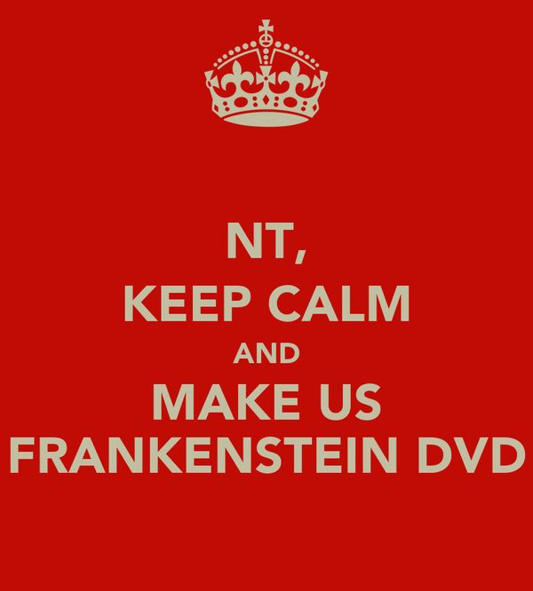 NT, KEEP CALM AND MAKE US FRANKENSTEIN DVD