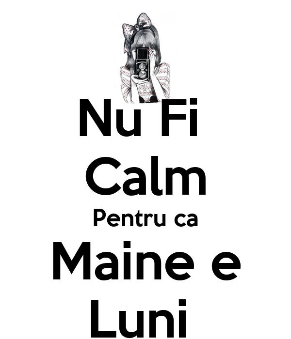 Nu Fi  Calm Pentru ca Maine e Luni