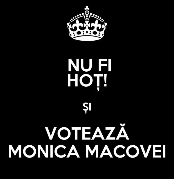 NU FI HOȚ! ȘI VOTEAZĂ MONICA MACOVEI