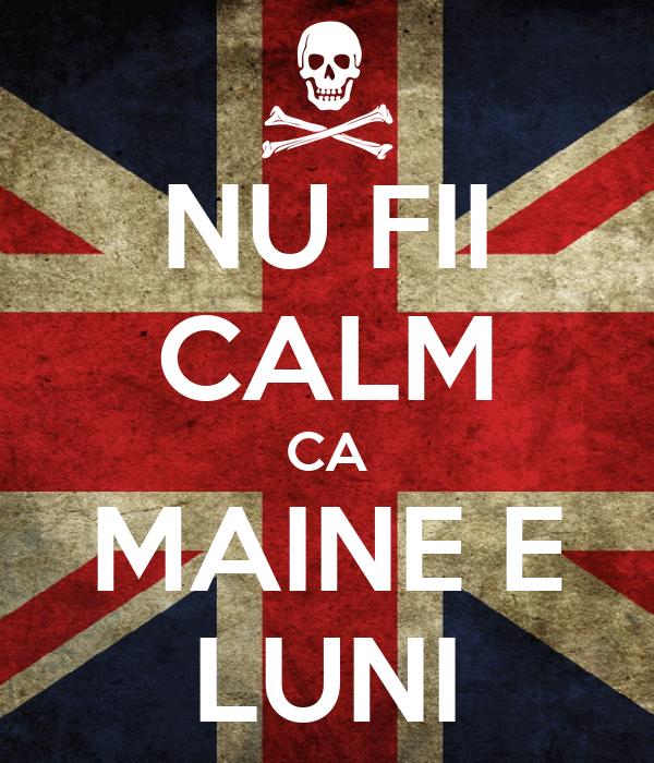 NU FII CALM CA MAINE E LUNI
