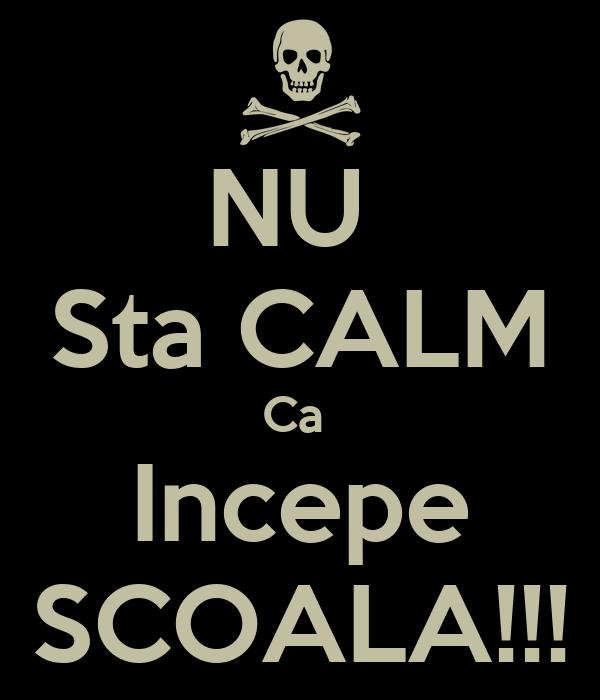 NU  Sta CALM Ca  Incepe SCOALA!!!