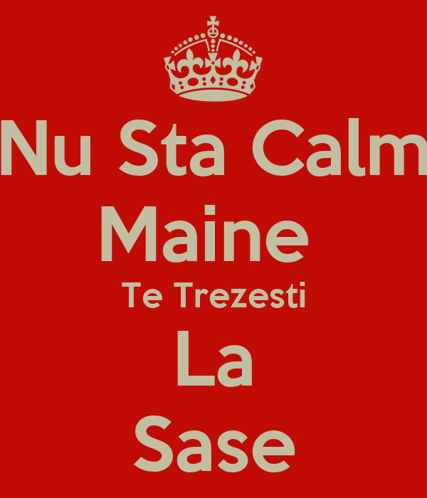 Nu Sta Calm Maine  Te Trezesti La Sase