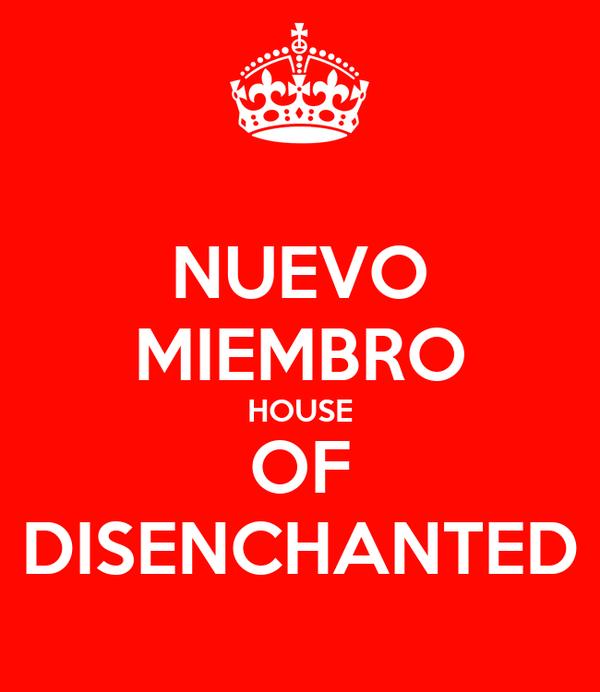 NUEVO MIEMBRO HOUSE OF DISENCHANTED