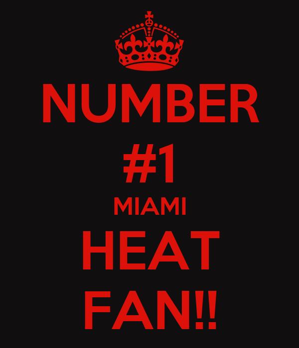 NUMBER #1 MIAMI HEAT FAN!!