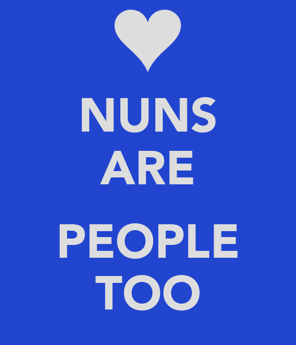 NUNS ARE  PEOPLE TOO
