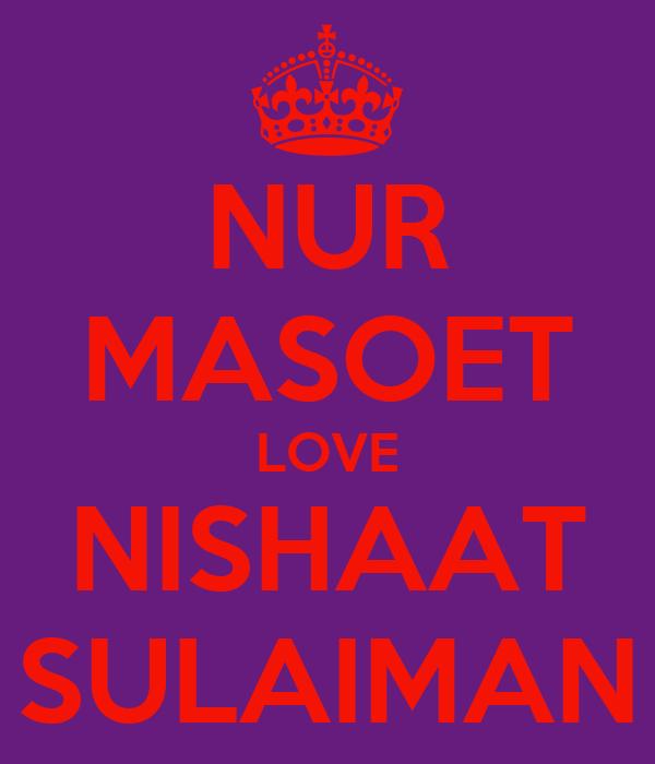 NUR MASOET LOVE NISHAAT SULAIMAN