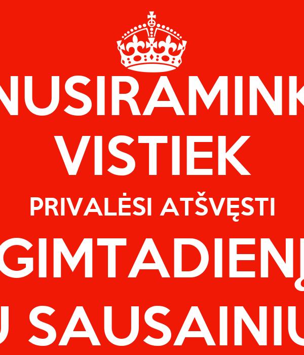 NUSIRAMINK VISTIEK PRIVALĖSI ATŠVĘSTI GIMTADIENĮ SU SAUSAINIU!!!