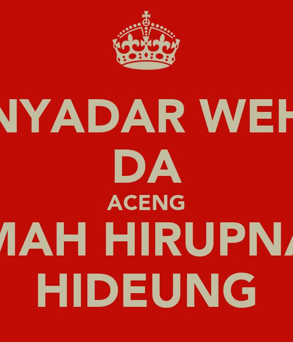 NYADAR WEH DA ACENG MAH HIRUPNA HIDEUNG