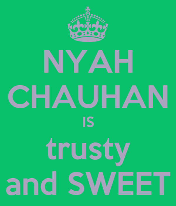 NYAH CHAUHAN IS trusty and SWEET