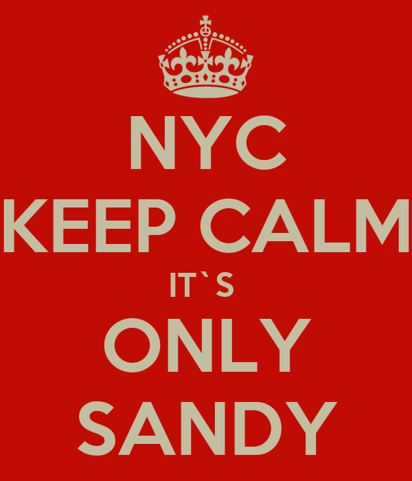 NYC KEEP CALM IT`S  ONLY SANDY