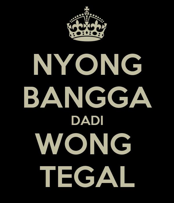NYONG BANGGA DADI WONG  TEGAL