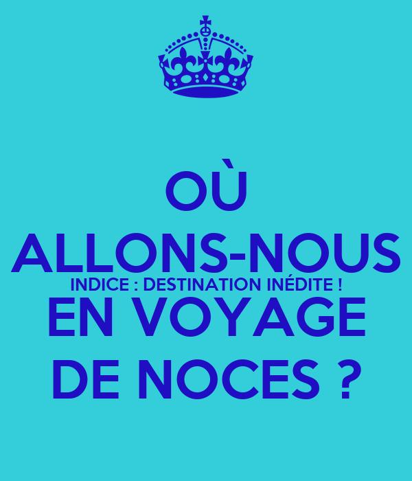 OÙ ALLONS-NOUS INDICE : DESTINATION INÉDITE ! EN VOYAGE DE NOCES ?