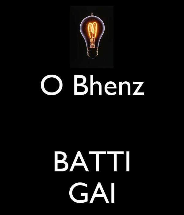 O Bhenz   BATTI GAI