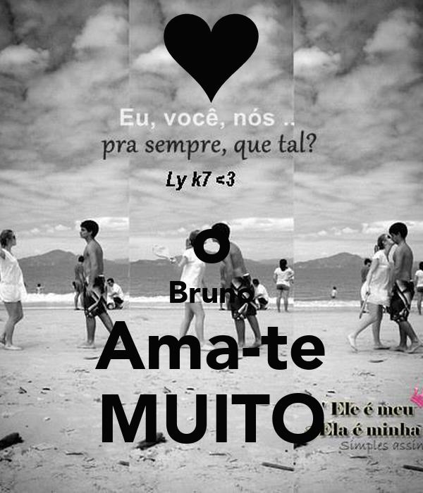 o Bruno Ama-te MUITO