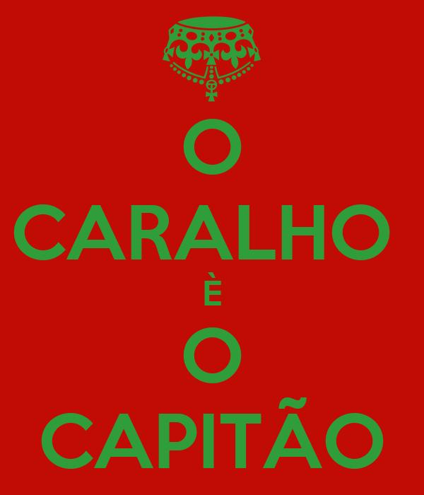 O CARALHO  È O CAPITÃO