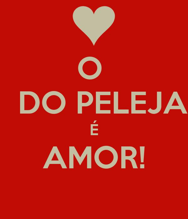 O    DO PELEJA É AMOR!