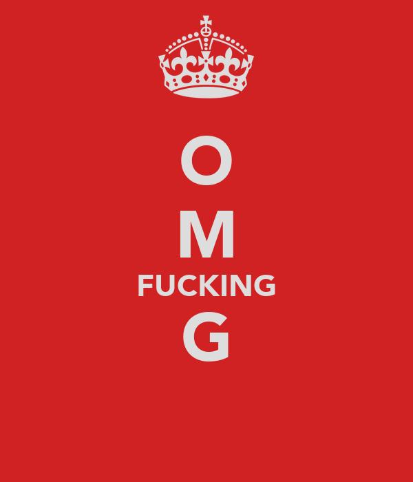 O M FUCKING G