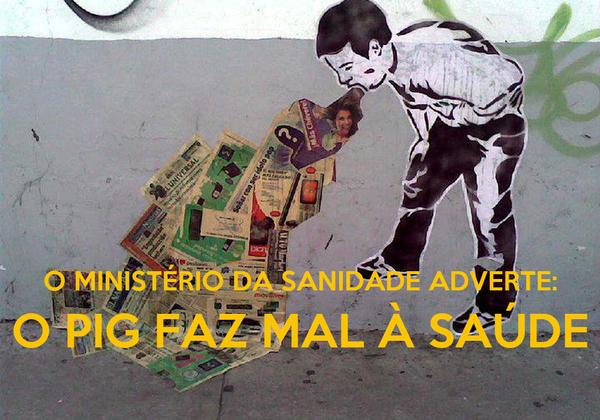 O MINISTÉRIO DA SANIDADE ADVERTE: O PIG FAZ MAL À SAÚDE