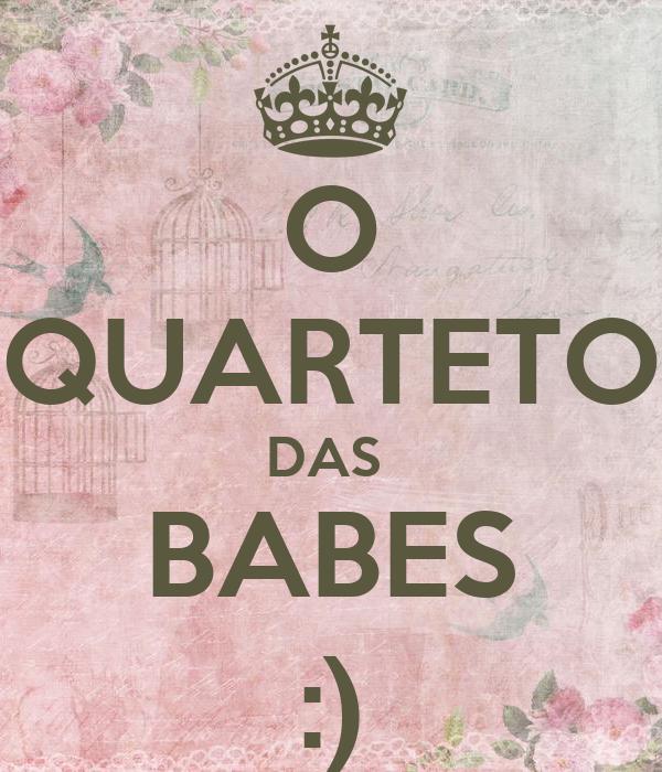 O QUARTETO DAS  BABES :)