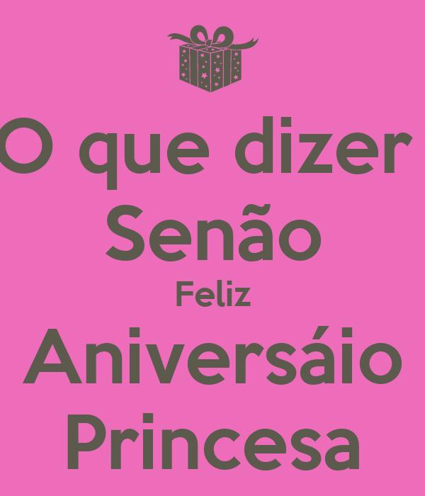 O que dizer  Senão Feliz Aniversáio Princesa