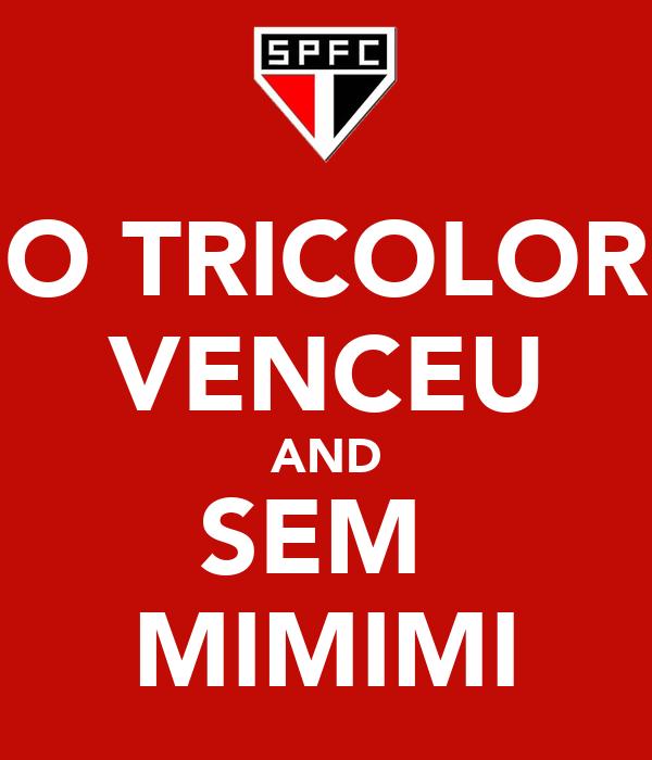 O TRICOLOR VENCEU AND SEM  MIMIMI