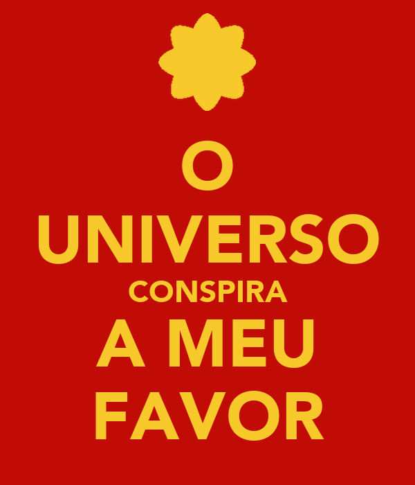 O UNIVERSO CONSPIRA A MEU FAVOR