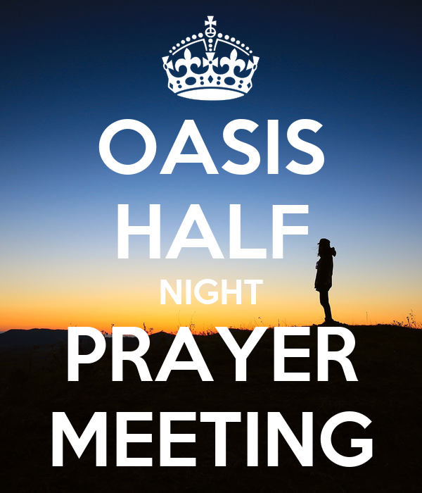 OASIS HALF NIGHT PRAYER MEETING