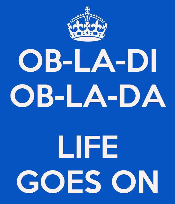 OB-LA-DI OB-LA-DA  LIFE GOES ON
