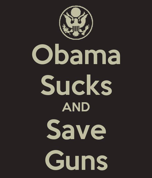 Obama Sucks AND Save Guns