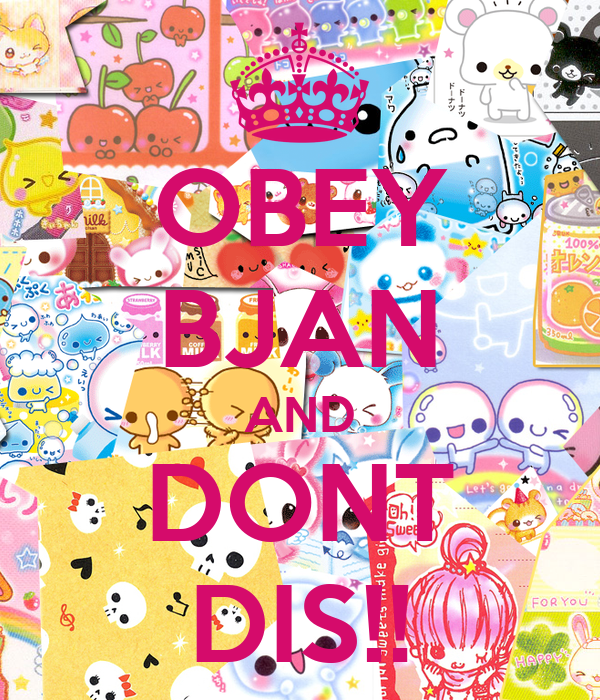 OBEY BJAN AND DONT DIS!!