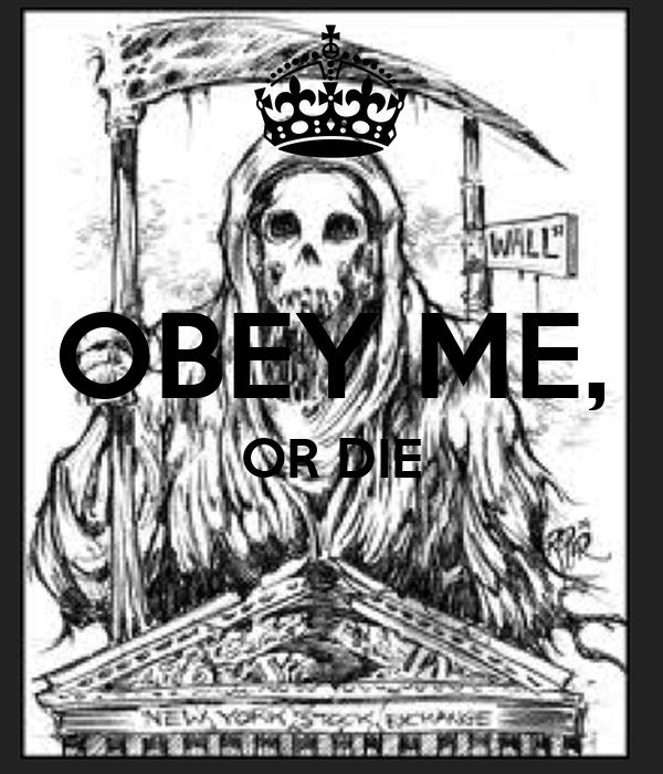 OBEY ME, OR DIE