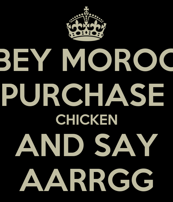 OBEY MOROCO PURCHASE  CHICKEN AND SAY AARRGG