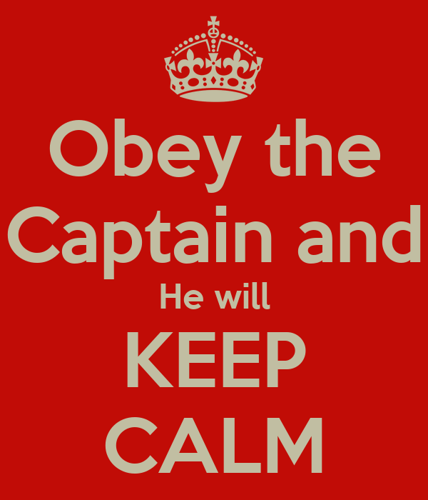 Obey the Captain and He will KEEP CALM